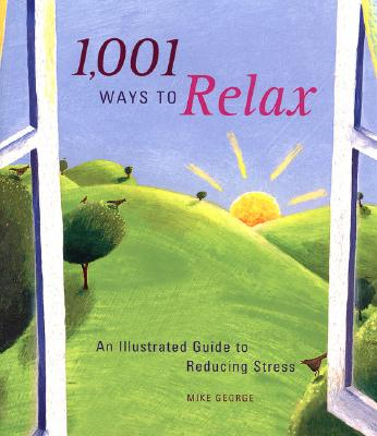 "1001 Ways to Relax : An Illustrated Guide to Reducing Stress, ""GEORGE, MIKE"""