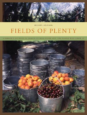Image for Fields of Plenty: A Farmer's Journey in Search of Real Food and the People Who Grow It