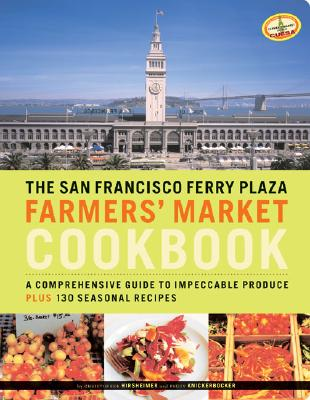 Image for The San Francisco Ferry Plaza Farmer's Market Cookbook: A Comprehensive Guide to Impeccable Produce Plus 130 Seasonal Recipes