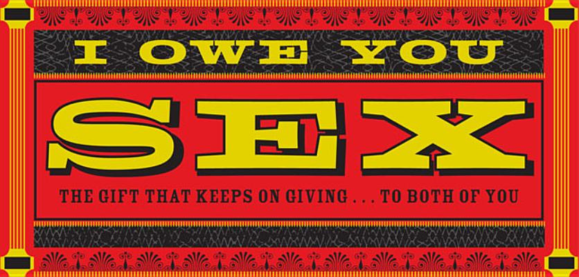 I Owe You Sex: The Gift That Keeps on Giving ... to Both of You, Chronicle Books