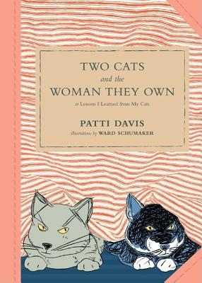 Image for Two Cats and the Woman They Own: or Lessons I Learned from My Cats