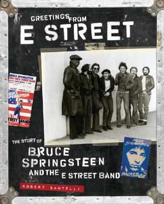 Greetings from E Street: The Story of Bruce Springsteen and the E Street Band, Robert Santelli