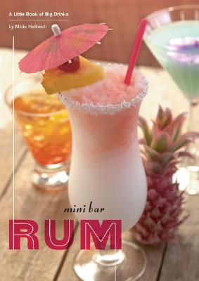 Mini Bar: Rum: A Little Book of Big Drinks, Mittie Hellmich