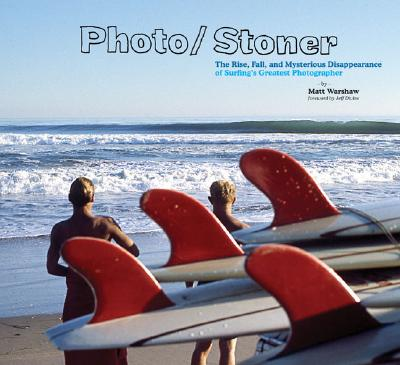 Image for PHOTO/STONER: THE RISE, FALL, AND MYSTERIOUS DISAPPEARANCE OF SURFING'S GREATEST PHOTOGRAPHER (RON STONER) FOREWORD BY JEFF DIVINE