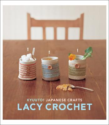 Kyuuto! Japanese Crafts! Lacy Crochet, Chronicle Books