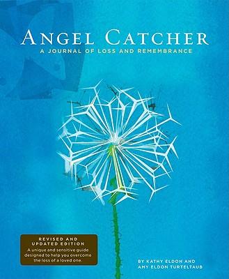 Angel Catcher: A Journal of Loss and Remembrance, Kathy Eldon, Amy Eldon Turteltaub