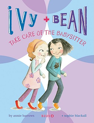IVY + BEAN TAKE CARE OF THE BABYSITTER (IVY + BEAN, NO 4), BARROWS, ANNIE