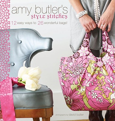 Image for Amy Butler's Style Stitches: 12 Easy Ways to 26 Wonderful Bags