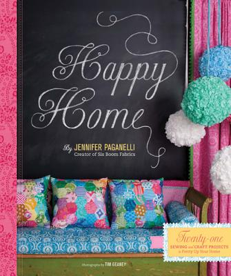 Happy Home: Twenty Sewing and Craft Projects to Pretty Up Your Home, Jennifer Paganelli