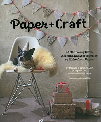 Image for Paper + Craft: 25 Charming Gifts, Accents, and Accessories to Make from Paper