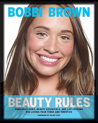 Image for Bobbi Brown Beauty Rules: Fabulous Looks, Beauty Essentials, and Life Lessons for Loving Your Teens and Twenties