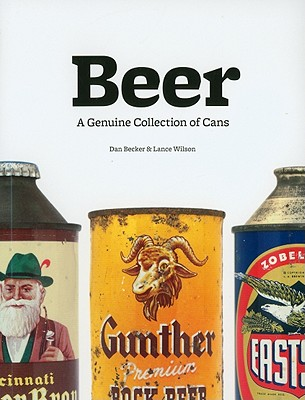 Beer: A Genuine Collection of Cans, Dan Becker, Lance Wilson