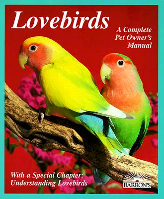 Image for Lovebirds: Everything about Housing, Care, Nutrition, Breeding, and Diseases: With a Special Chapter, Understa (Complete Pet Owner's Manual)