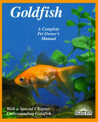 Image for Goldfish: Everything about Aquariums, Varieties, Care, Nutrition, Diseases, and Breeding (Barron's Complete Pet Owner's Manuals)