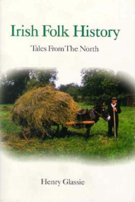 Irish Folk History: Texts from the North, GLASSIE, Henry
