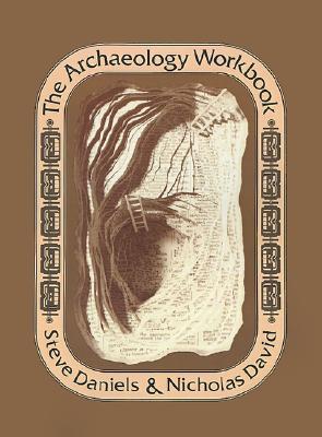 The Archaeology Workbook, Steve Daniels  (Author), Nicholas David (Author), Kent Flannery (Foreword)