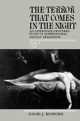 The Terror That Comes in the Night: An Experience-Centered Study of Supernatural Assault Traditions (Publications of the American Folklore Society), Hufford, David J.