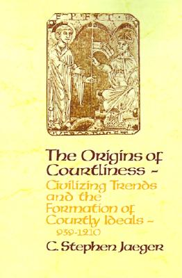 Image for The Origins of Courtliness: Civilizing Trends and the Formation of Courtly Ideals, 939-1210 (The Middle Ages Series)