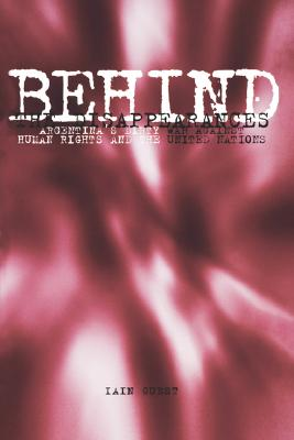 Image for Behind the Disappearances: Argentina's Dirty War Against Human Rights and the United Nations (Pennsylvania Studies in Human Rights)