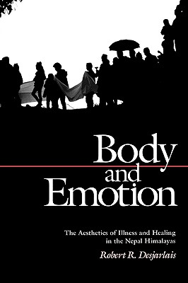 Image for Body and Emotion: The Aesthetics of Illness and Healing in the Nepal Himalayas (Contemporary Ethnography)