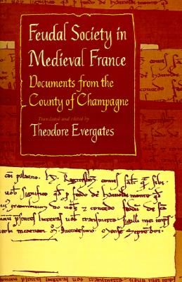 Image for Feudal Society in Medieval France: Documents from the County of Champagne (The Middle Ages Series)