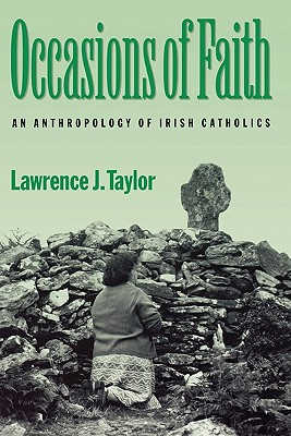 Occasions of Faith: An Anthropology of Irish Catholics (Contemporary Ethnography), Taylor, Lawrence J.