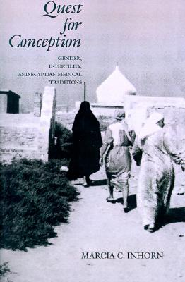 Quest for Conception: Gender, Infertility and Egyptian Medical Traditions, Inhorn, Marcia C.