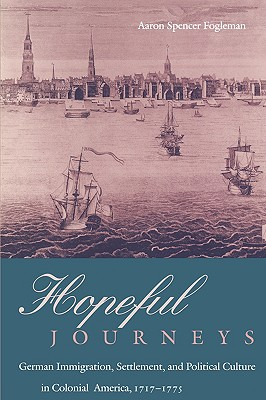 Image for Hopeful Journeys: German Immigration, Settlement, and Political Culture in Colonial America, 1717-1775