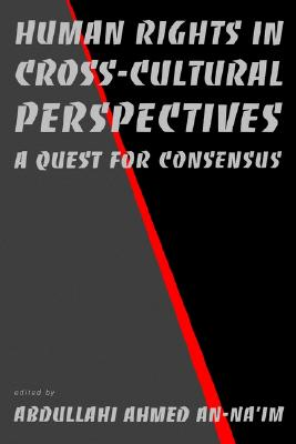 Image for Human Rights in Cross-Cultural Perspectives: A Quest for Consensus (Pennsylvania Studies in Human Rights)