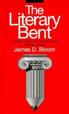 Image for The Literary Bent: In Search of High Art in Contemporary American Writing (Penn Studies in Contemporary American Fiction)