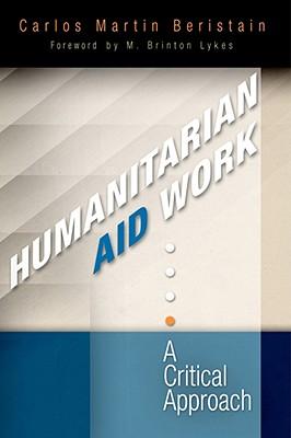 Humanitarian Aid Work: A Critical Approach, Mart�n Beristain, Carlos