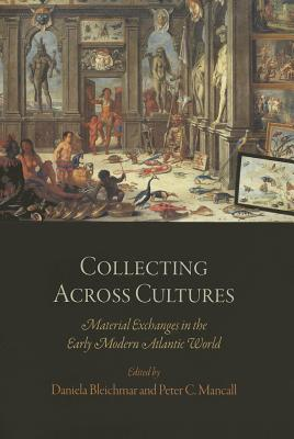 Image for Collecting Across Cultures: Material Exchanges in the Early Modern Atlantic World