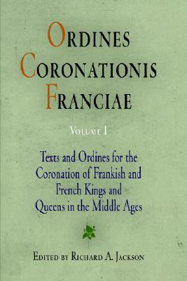 001: Ordines Coronationis Franciae, Volume 1: Texts and Ordines for the Coronation of Frankish and French Kings and Queens in the Middle Ages (The Middle Ages Series)