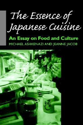 The Essence of Japanese Cuisine: An Essay on Food and Culture, Ashkenazi, Michael; Jacob, Jeanne