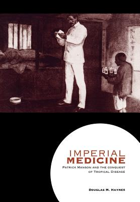Image for Imperial Medicine: Patrick Manson and the Conquest of Tropical Disease