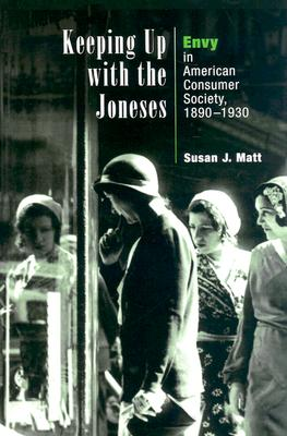Image for Keeping Up with the Joneses: Envy in American Consumer Society, 1890-1930