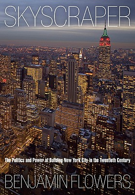 Image for Skyscraper  The Politics and Power of Building New York City in the Twentieth Century