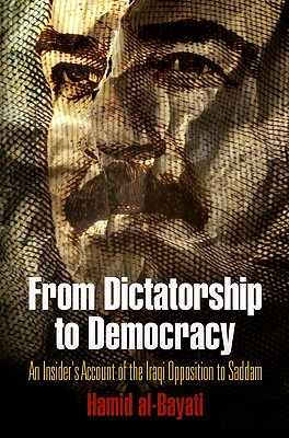 Image for FROM DICTATORSHIP TO DEMOCRACY INSIDER'S ACCOUNT OF THE IRAQI OPPOSITION TO SADDAM