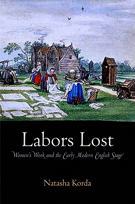 Image for Labors Lost: Women's Work and the Early Modern English Stage
