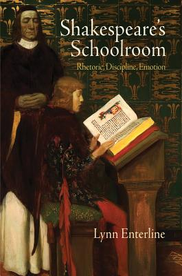 Shakespeare's Schoolroom: Rhetoric, Discipline, Emotion, Lynn Enterline  (Author)