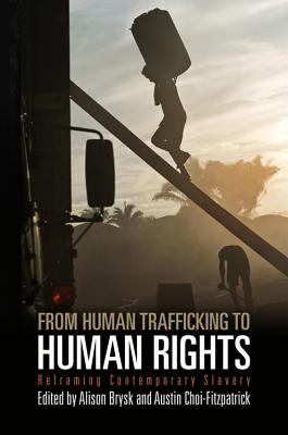 Image for From Human Trafficking to Human Rights: Reframing Contemporary Slavery (Pennsylvania Studies in Human Rights)