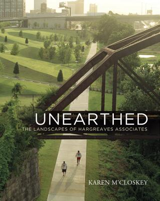 Image for Unearthed: The Landscapes of Hargreaves Associates