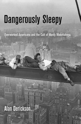 Image for Dangerously Sleepy: Overworked Americans and the Cult of Manly Wakefulness