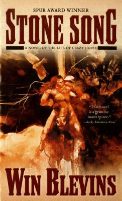 Stone Song: A Novel of the Life of Crazy Horse, Win Blevins
