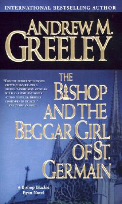 The Bishop and the Beggar Girl of St. Germain: A Bishop Blackie Ryan Novel (Blackie Ryan), Andrew M. Greeley