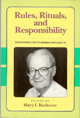 Rules, Rituals and Responsibility: Essays Dedicated to Herbert Fingarette (CRITICS AND THEIR CRITICS), Bockover, Mary
