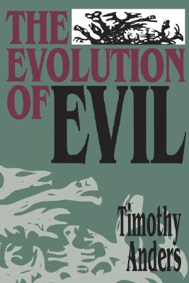 The Evolution of Evil: An Inquiry into the Ultimate Origins of Human Suffering, Anders, Timothy
