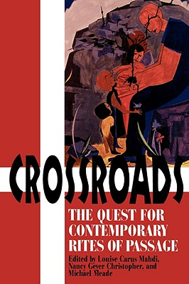 Crossroads: The Quest for Contemporary Rites of Passage, Mahdi, Louise Carus