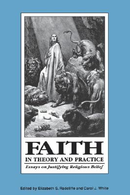 Image for Faith in Theory and Practice: Essays on Justifying Religious Belief