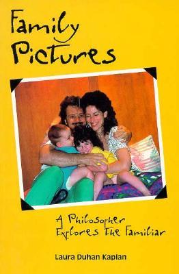 Family Pictures: A Philosopher Explores the Familiar, Kaplan, Laura